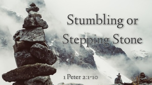 Stumbling or Stepping Stone 5-10-2020