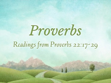 Readings from Proverbs 22:17-29