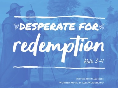 Desperate for Redemption (Ruth 3-4)-Broadcast 8-Sunday, May 10, 2020