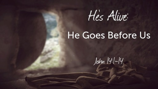 He's Alive: He Goes Before Us
