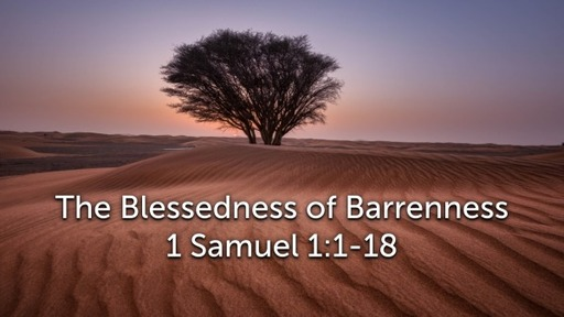 Sunday, May 10 - AM - The Blessedness of Barrenness - 1 Samuel 1:1-18