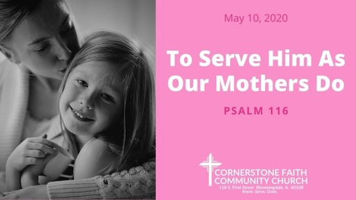 May 10, 2020 - Mother's Day: To Serve Him As Our Mother's Do