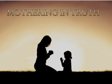 Mothering in Truth