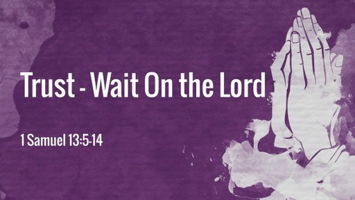 Trust - Wait On the Lord