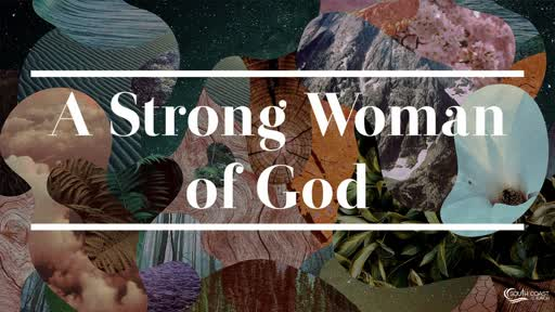 Strong Woman Of God Craig Kruse May 10 2020