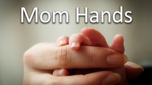 Mom Hands // Mother's day // Pastor David Spiegel