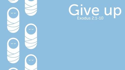 Give Up: Exodus 2:1-10