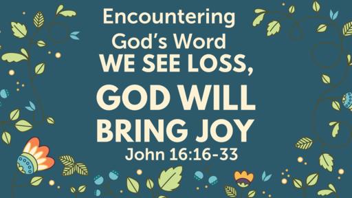 We See Loss, God Will Bring Joy