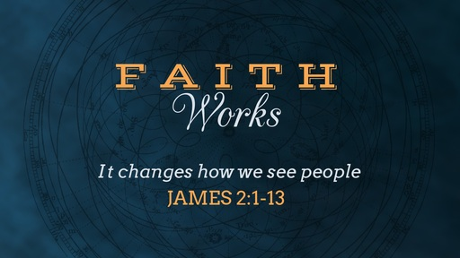 Faith Changes how we see People, James 2:1-13
