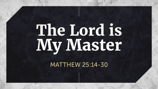 The Lord is My Master (Matthew 25:14-30)