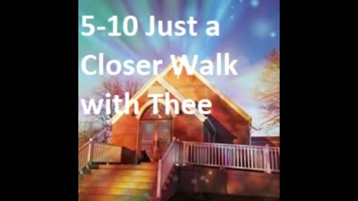 5-10 Just A Closer Walk With Thee