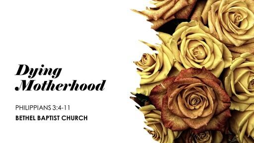 Philippians 3:4-11 - Dying Motherhood