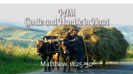 I AM Gentle and Humble in Heart