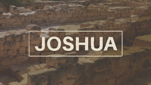 Joshua: Be Strong and Encouraged