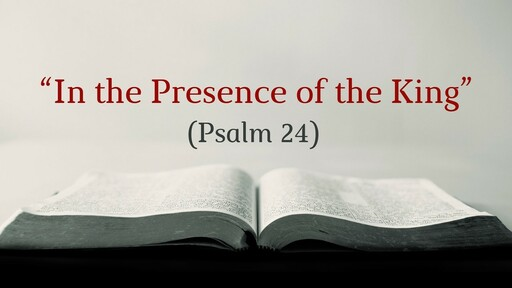"""""""In the Presence of the King"""" (Psalm 24)"""