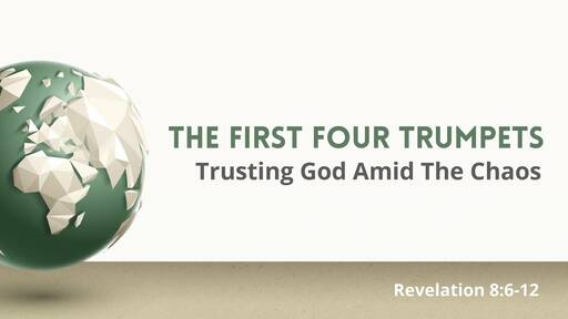 The First Four Trumpets Trusting God Amid the Chaos