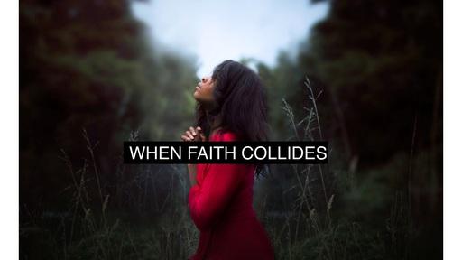 When Faith Collides