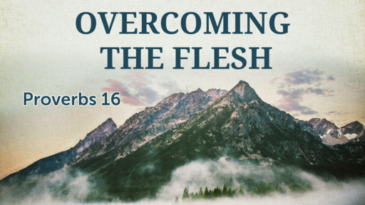 Overcoming The Flesh