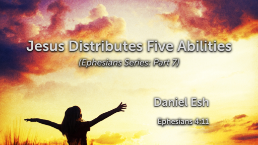 Jesus Distributes Five Abilities (Ephesians Series: Part 7)