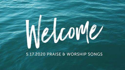 05.17.2020 Praise & Worship Songs