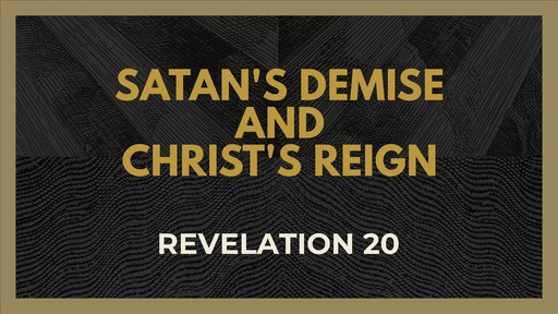 Satan's Demise and Christ's Reign