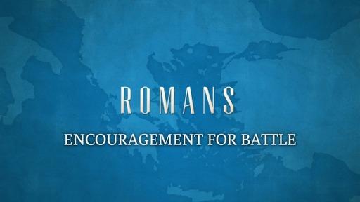 Encouragement For Battle pt 3 (Romans 6:11-14)