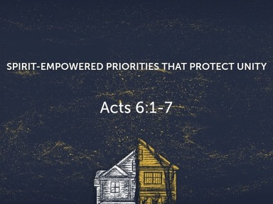 Spirit-Empowered Priorities that Protect Unity Acts 6:1-7