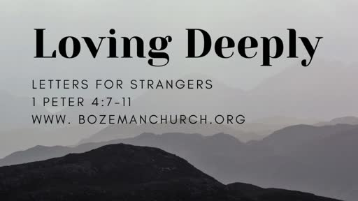 Loving Deeply - 1 Peter 4:7-11 - Final in the Letters for Strangers Series