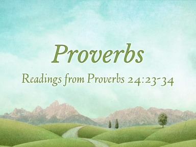 Readings from Proverbs 24:23-34