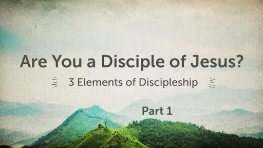 3 Elements of Discipleship (Part 1)