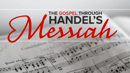 THE GOSPEL THROUGH HANDEL'S MESSIAH