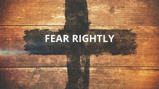 Fear Rightly