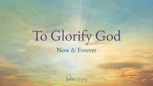 May 17, 2020 - To Glorify God