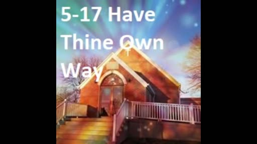 5-17 Have Thine Own Way (Duet)