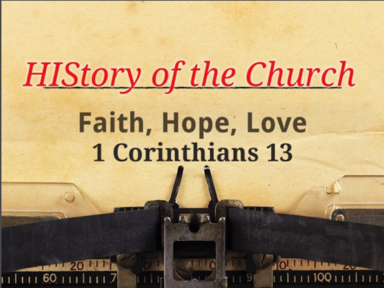 Faith, Hope, Love  - HIStory of the Church