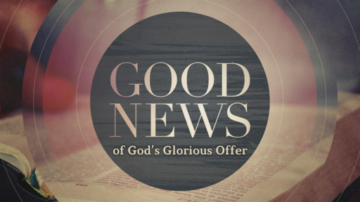 Good News of God's Glorious Offer