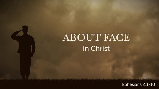 About Face in Christ: Ephesians 2:1-10