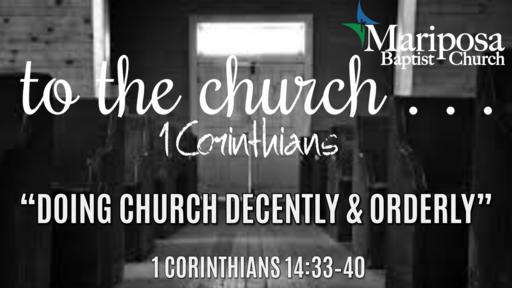 """Doing Church Decently & Orderly""   1 Corinthians 14:33–40"