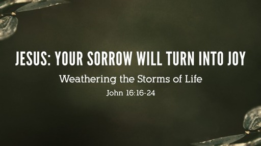 Jesus:  Your Sorrow Will Soon Turn to Joy