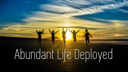 Abundant Life Deployed
