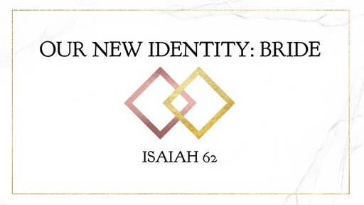New Idenity: The Bride  Eph 5  May 17,2020