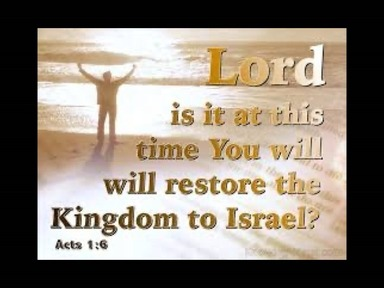 Are You Restoring the Kingdom to Israel At This Time? Act 1:6