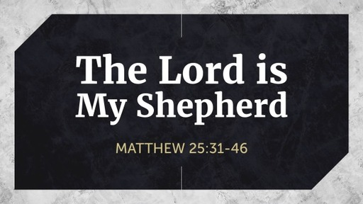 The Lord is My Shepherd (Matthew 25:31-46)