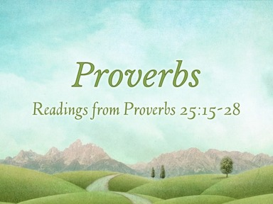 Readings from Proverbs 25:15-28