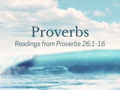 Readings from Proverbs 26:1-16