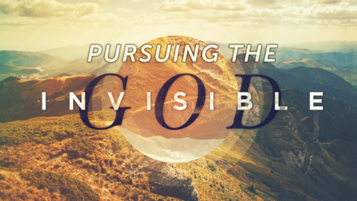 05-17-20 Pursuing the Invisible God