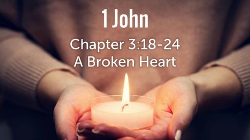 """1 John 3:18-24 """"A Broken Heart"""""""