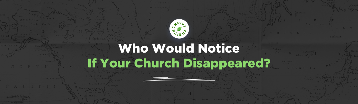 ad reading Who Would Notice If Your Church Disappeared?