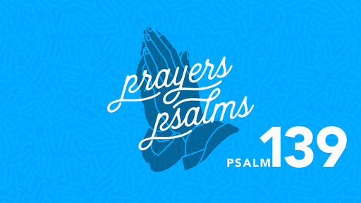 The Prayers of the Psalms: Psalm 139