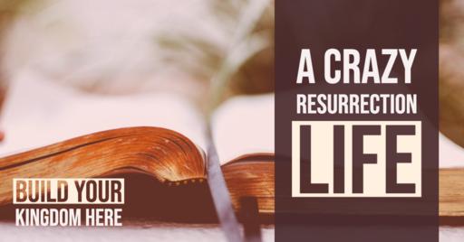 A Crazy Resurrection Life